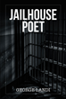 "George Landi's New Book ""Jailhouse Poet"" Is a Collection of Poems Written During the Author's Ten-Year Incarceration at Berks County Prison in Reading, Pennsylvania"