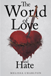 "Melissa Charlton's New Book ""The World of Love and Hate"" is a Heartfelt Collection of Poems Depicting a Spectrum of Emotions Felt in Eight Difficult Years"