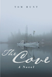 "Tom Hunt's New Book ""The Cove"" Is an Engrossing Novel Inspired by the People and Rugged Landscape of the Author's Home State of Alaska"