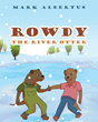 "Mark Albertus's Newly Released ""Rowdy the River Otter"" Is a Playful Story About Two Adventurous Otter Children Who Get Into Trouble by Disobeying Their Parents' Warnings"