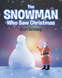 "Geri Brinley's Newly Released ""The Snowman Who Saw Christmas"" is a Heartwarming Story About a One-Eyed Snowman Who Witnesses the True Magic of Christmas"