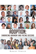 "Author Karley Spruce's Newly Released ""Adoption: Embracing Harmony and Facing Discord"" is a Book of Beautiful and Insightful Adoption Stories From Different Perspectives"