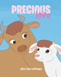 "Olin Dale Williams's Newly Released ""Precious Love"" Is the Heartwarming Story of a Newborn Calf's Journey to Finding Her Perfect Adoptive Home"