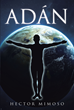 "Hector Mimoso's Newly Released ""Adán"" is an Enticing Book in Spanish that Explores the Roots of Humanity Tracing from the Time of Adam and Based on Scripture"