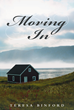 "Teresa Binford's New Book ""Moving in"" Is a Riveting Tale That Tells of a Young Widow's Life With Her One-Of-A-Kind Friends"