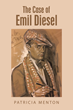 "Historical Fiction Novel ""The Case of Emil Diesel"" Tells a Story of Art Theft, Conspiracy, and the Human Condition"