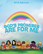 "Bill M. Patterson's Newly Released ""God's Promises Are for Me"" Is an Encouraging Book for Young Children That Will Remind Them of God's Faithfulness in Hard Times"