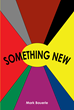 "Mark Bauerle's New Book ""Something New"" is an Original Collection of Heartfelt Poems About Faith and Self-reflection."