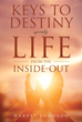 "Harvey Johnson's Newly Released ""Keys to Destiny: Life from the Inside Out"" is a Powerful Roadmap to Spiritual Fulfillment Through Wisdom and Knowledge"