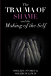 "Shelley Stokes and Sherron Lewis's New Book ""The Trauma of Shame and the Making of the Self"" is a Thought-Provoking Read on Personal Healing and the Influence of Shame"