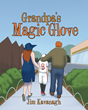 "Jim Kavanagh's Newly Released ""Grandpa's Magic Glove"" is an Endearing Tale that Teaches Lessons on Family, Love, and Understanding"