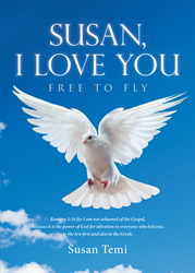 """Susan Temi's Newly Released """"Susan, I Love You: Free to Fly"""