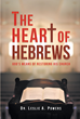 "Dr. Leslie A. Powers's Newly Released ""The Heart of Hebrews"" Profoundly Emphasizes the Significance of the Church's Role in Proclaiming and Witnessing God's Word"