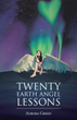 'Twenty Earth Angel Lessons' Explores One's Inner Self and One's Relationship with the World