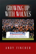 Andy Fincher Shares His Experiences 'Growing Up With Wolves'
