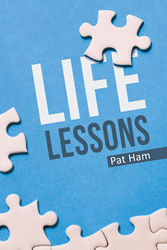 Author Pat Hams Newly Released Life Lessons What Ive Learned  Author Pat Hams Newly Released Life Lessons What Ive Learned From The  Choices Changes And Blessings In My Life Is A Collection Of Essays On  Life And