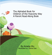 "Author Amelia Wu's Newly Released ""The Alphabet Book for Children of the Heavenly Way: A Parent Read-Along Book"" is a Scripture-Based Learning Tool for Young Readers"