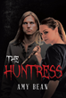 "Amy Bean's New Book ""The Huntress"" is a Supernatural Tale of Vampires and Hunters and Their Intertwining Fate to Save the Living Realm from Destruction"