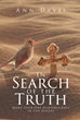 "Ann Davis's Newly Released ""In Search of the Truth: More Than One Hundred Days in the Desert"" as a Beacon of Hope and Light on the US 2017 Political Turmoil"