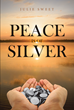 "Julie Sweet's Newly Released ""Peace Is of Silver"" Is a Profound and Engaging Narrative That Delves Into the Concept of Spiritual Betrayal"
