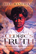 "Bill Banfield's New Book ""Cedric's Truth"" is about Cedric, a ""Musician Super Hero"" Who Fights for the Arts and Eschews Industry and Creative Restrictions"