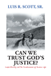 "Author Luis R. Scott, Sr.'s Newly Released ""Can We Trust God's Justice? Impartiality and the Randomness of Human Life"" Is an Exploration of Faith in the Wake of Tragedy"