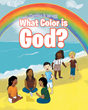 "Cynthia A. Wragg's Newly Released ""What Color Is God?"" Is a Heartwarming Children's Story About Two Cousins Who Share in God's Wondrous Beauty"