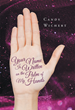 "Candy Wichert's New Book ""Your Name Is Written on the Palm of My Hands"" is a Heartwarming Masterpiece of Inspiring Perspectives for a Purpose-Driven Life"