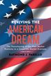 "Raymond J. Parello's New Book ""Reviving the American Dream"" Is an Intellectual Narrative Analyzing America's Income-Inequality Economy and Its Conversion Into Corporatism"