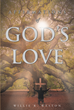 "Willie R. Weston's New Book ""Affirmations of God's Love"" Is a Compendium of Poems and Short Stories Inspired by the Love of God for All"