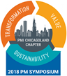 "Project Management Institute Chicagoland Chapter Hosts 8th Annual PM Symposium, ""Transformation, Value, Sustainability"" on Friday, October 19, 2018 in Hoffman Estates, IL"