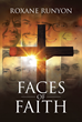 "Roxane Runyon's Newly Released ""Faces of Faith"" Is a Moving Collage of Short Stories and Essays Depicting God's Living Presence in the Big and Small Moments of Life"