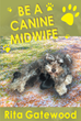 "Rita Gatewood's New Book ""Be a Canine Midwife"" is a Conceptual Read on the Significant Role of Midwives for Pregnant Dogs' Safe Birthing"