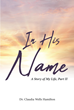 "Dr. Claudia Wells Hamilton's Newly Released ""In His Name"" is The Author's Memoir That Shows Christ-Centeredness and Inspires Success And Triumph in Life"