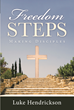 "Luke Hendrickson's Newly Released ""Freedom Steps: Making Disciples"" is an Empowering, Scripture-based Approach to Setting Free the Captives of Addiction"