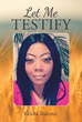 "Keisha Rideout's New Book ""Let Me Testify"" is a Gripping Personal Declaration of God's Divine Benevolence in Life"
