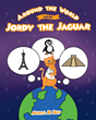 "Meryl D. Day's New Book ""Around the World with Jordy the Jaguar"" is a Charming Children's Story About Curiosity and Adventures Found in Books"