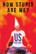 "Cliff Somers's New Book ""How Stupid Are We?"" Details the American Citizens' Many Misgivings that Impacted the Country's Political, Social, and Economic Standards"