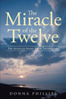 "Author Donna Phillips's Newly Released ""Miracle of the Twelve: The Apostles Share Their Testimonies"" Is a Book of Stories Inspired by the Lives of Christ's Followers"