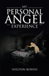"Shelton Bowen's Newly Released ""My Personal Angel Experience"" Is the Remarkable True Story of the Author's Encounter With an Angel Who Saved Him From Certain Death"