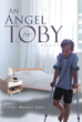 "Jenifer Manuel Aune's Newly Released ""An Angel for Toby: A Novel"" Is an Emotionally Charged Tale About a Fatally Dysfunctional Family and Timely Divine Intervention"