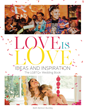 "Celebrate LGBT History Month with this First-of-its-kind Book ""Love Is Love: Ideas and Inspirations: The LGBTQ+ Wedding Book"""