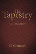 "Jill Cromwell's Newly Released ""The Tapestry: God's Masterpiece"" Is an Evoking Metaphor of God's Love for Creation and His Desire for the Salvation of All"