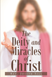 "Rev. Joseph Sill's New Release ""The Deity and Miracles of Christ"" Is an Insightful Book That Investigates the Evidence Shown in the Gospel of John for Jesus's Divinity"
