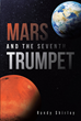 "Randy Shirley's Newly Released ""Mars and the Seventh Trumpet"" Is a Biblical Read That Tackles the Events of the Earth's Final Days in Context with the Holy Scriptures"