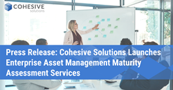 Cohesive Solutions Launches Enterprise Asset Management Maturity Assessment Services