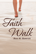 "Rose M. Hamrick's Newly Released ""Faith Walk"" is a Soaring, Intimate Journey Through a Life Utterly Transformed by God"