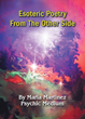 "Maria Martinez's New Book ""Esoteric Poetry From The Other Side"" is a Purposeful Book of Poems that Instills the Preeminence of Spirituality in the Waking Life"