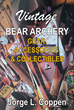 "Jorge L. Coppen's New Book ""Vintage Bear Archery Gear, Accessories, and Collectibles"" is a Full-Color Reference Manual for Bear Collectors and Enthusiasts"