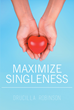 "Drucilla Robinson's New Book ""Maximize Singleness"" is a Useful Opus that Empowers Individuals to Make the Most out of Their Temporary Solitude"